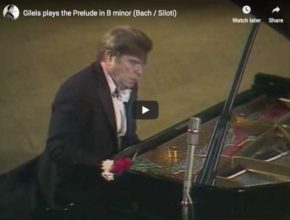 Emile Gilels is playing Siloti's transcription in B minor of Bach's prelude in E minor, from The Well Tempered Clavier, first book