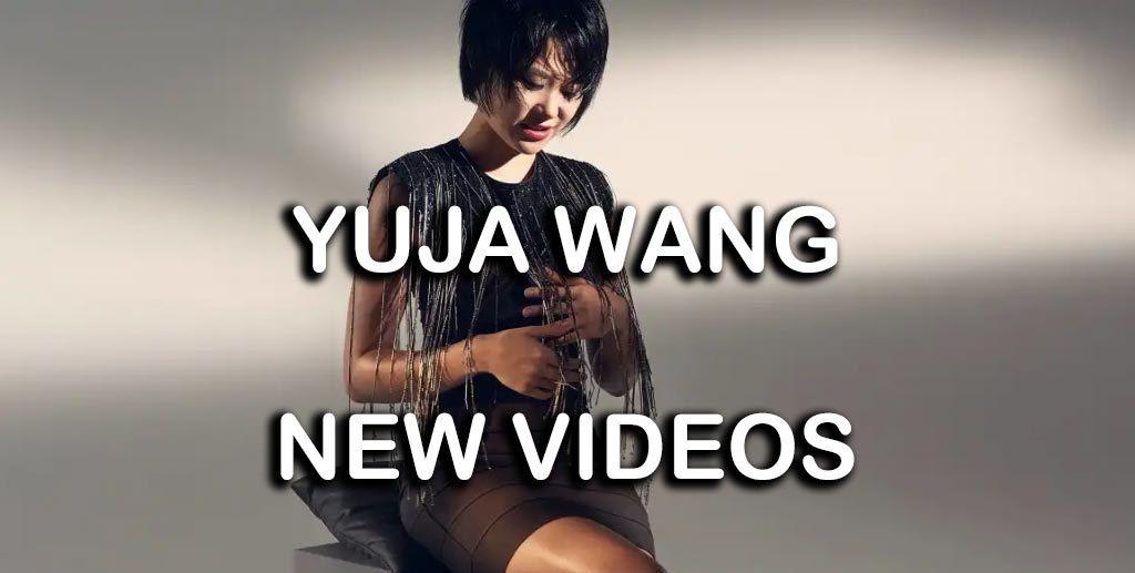 Yuja Wang New Videos